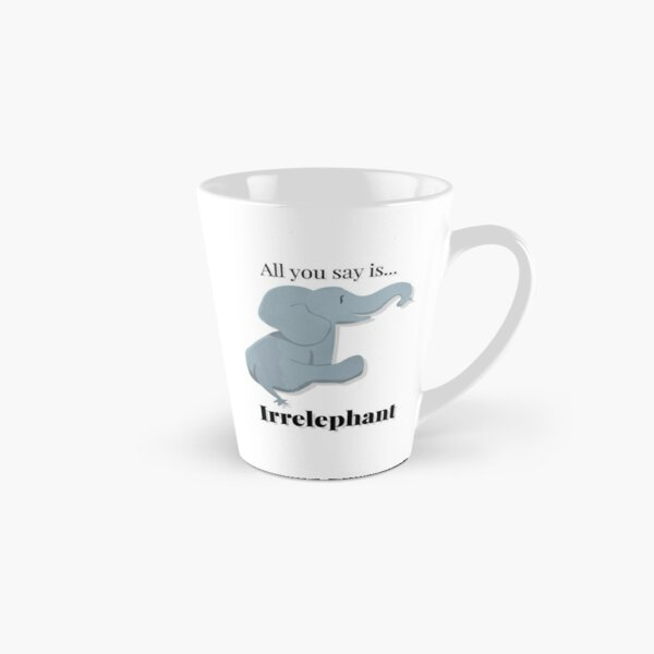 All you say is irrelephant Tall Mug