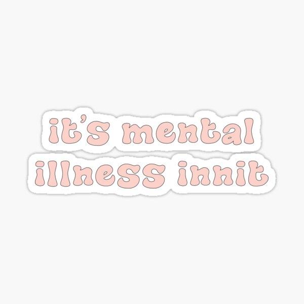 its mental illness innit Sticker
