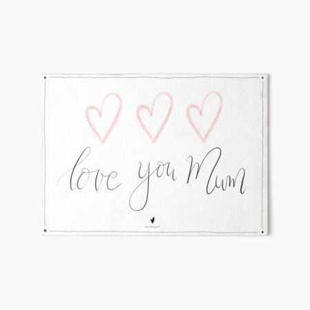 Love you Mum - Mother's Day Art Board Print