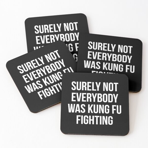 Surely Not Everybody Was Kung Fu Fighting Coasters (Set of 4)