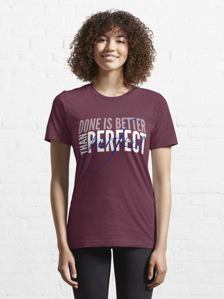 Alternate view of Done Is Better Than Perfect Essential T-Shirt