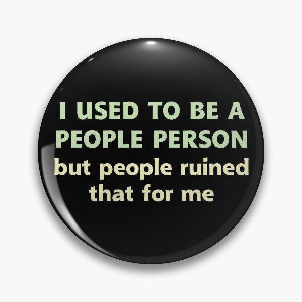 People Person Humor Saying Dark Pin