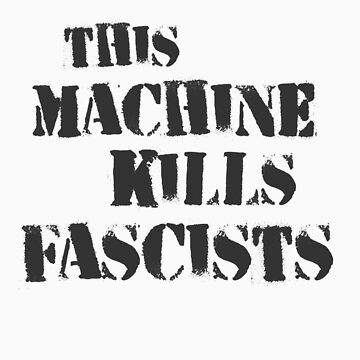 this machine kills fascists  by theG