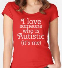 I love someone who is Autistic (its me) Women's Fitted Scoop T-Shirt