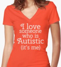 I love someone who is Autistic (its me) Women's Fitted V-Neck T-Shirt