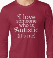 I love someone who is Autistic (its me) Long Sleeve T-Shirt