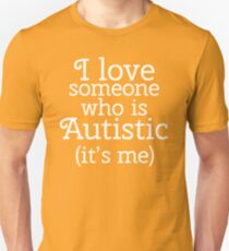 I love someone who is Autistic (its me) Unisex T-Shirt