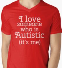 I love someone who is Autistic (its me) Men's V-Neck T-Shirt
