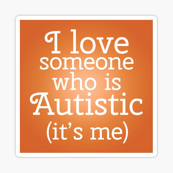 I love someone who is Autistic (its me) Sticker