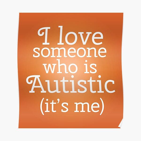 I love someone who is Autistic (its me) Poster
