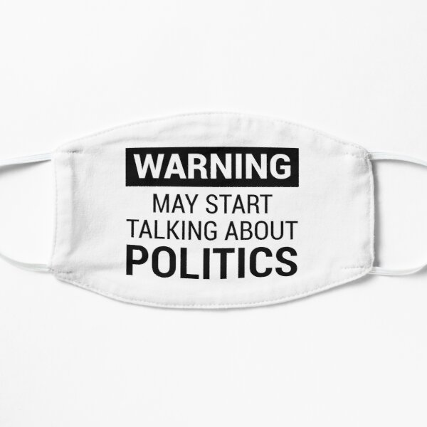 Fun Design: Warning - May Start Talking About Politics Flat Mask