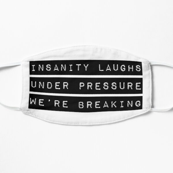 Insanity laughs under pressure we are breaking Mask