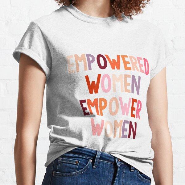 empowered women empower women Classic T-Shirt