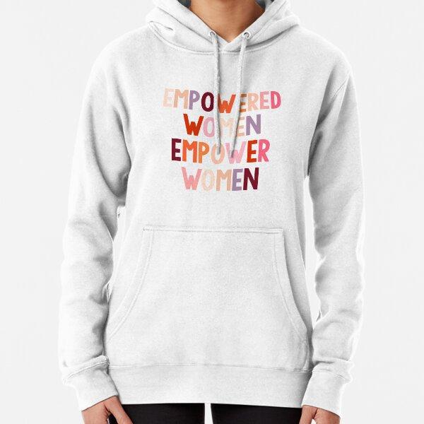 empowered women empower women Pullover Hoodie