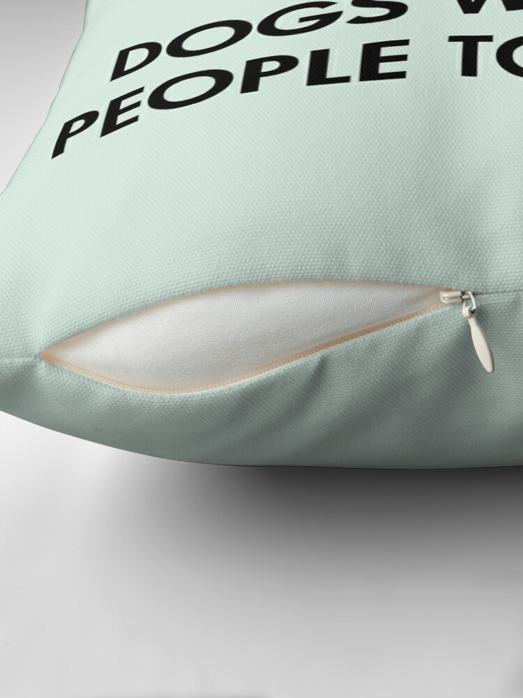 Alternate view of Dogs Welcome People Tolerated Throw Pillow