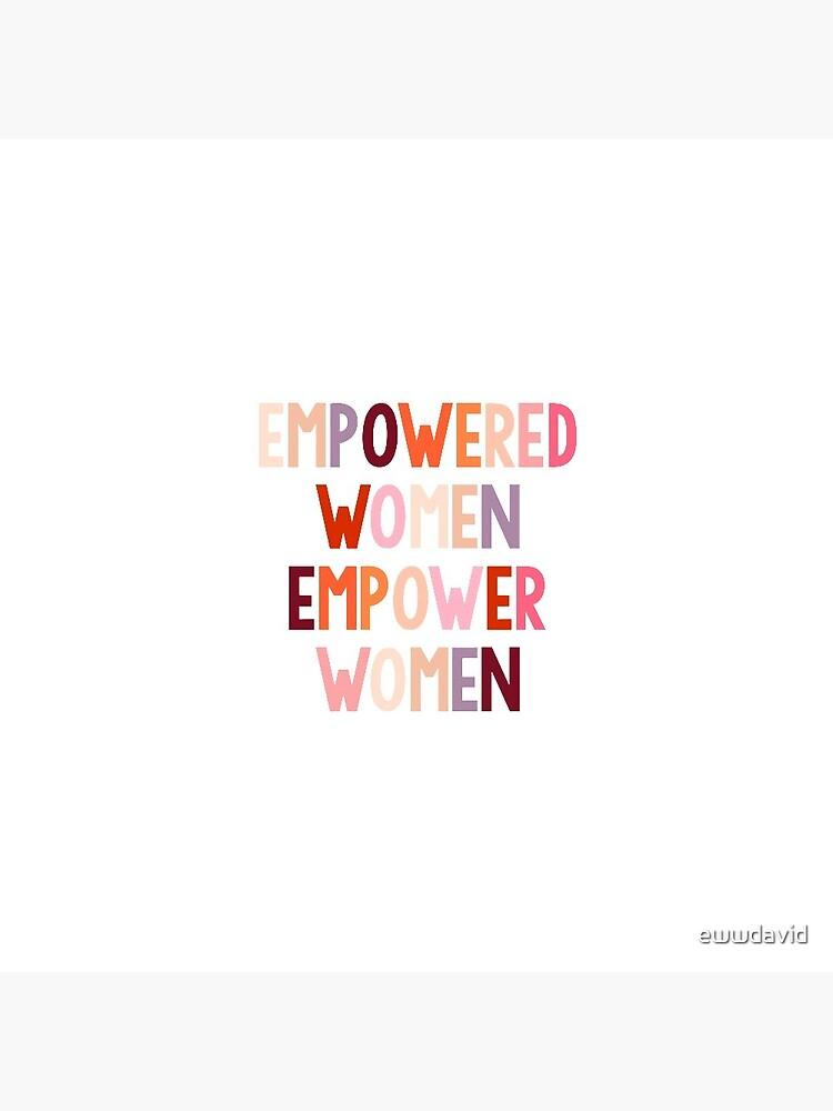 empowered women empower women by ewwdavid