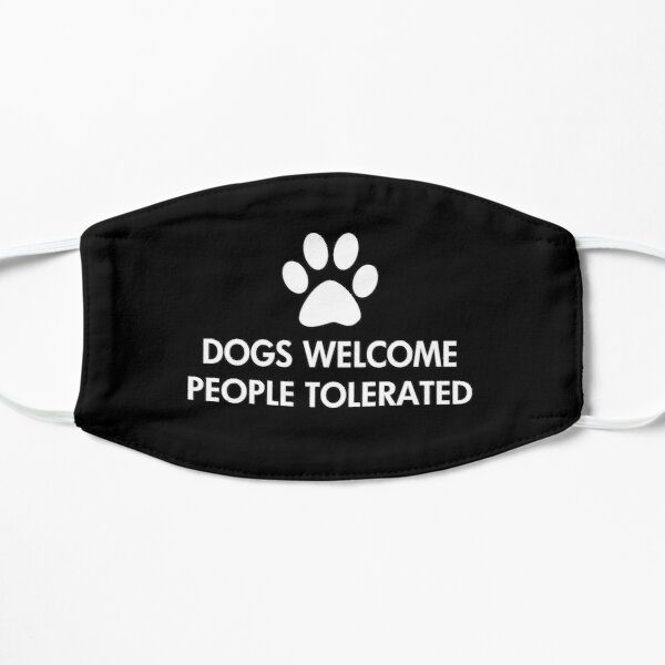 Dogs Welcome People Tolerated Saying Flat Mask
