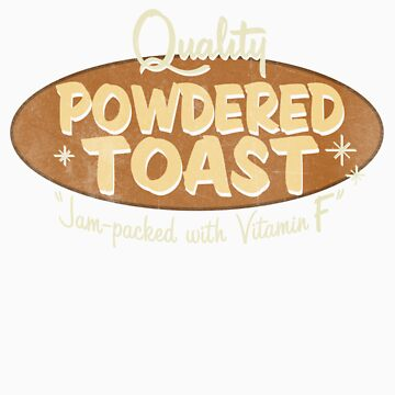 Quality Powdered Toast by metalspud