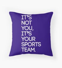 It's not you, it's your sports team Throw Pillow