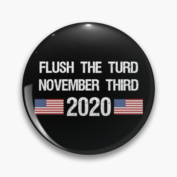 Flush the Turd November Third Anti-Trump Pin