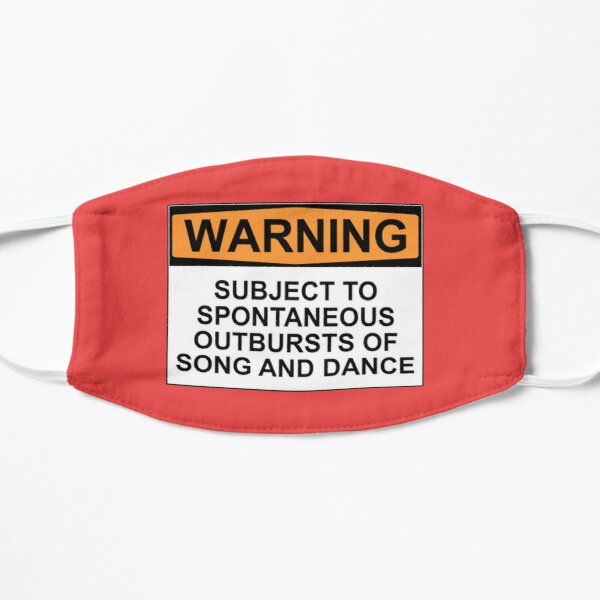 WARNING: SUBJECT TO SPONTANEOUS OUTBURSTS OF SONG AND DANCE Flat Mask