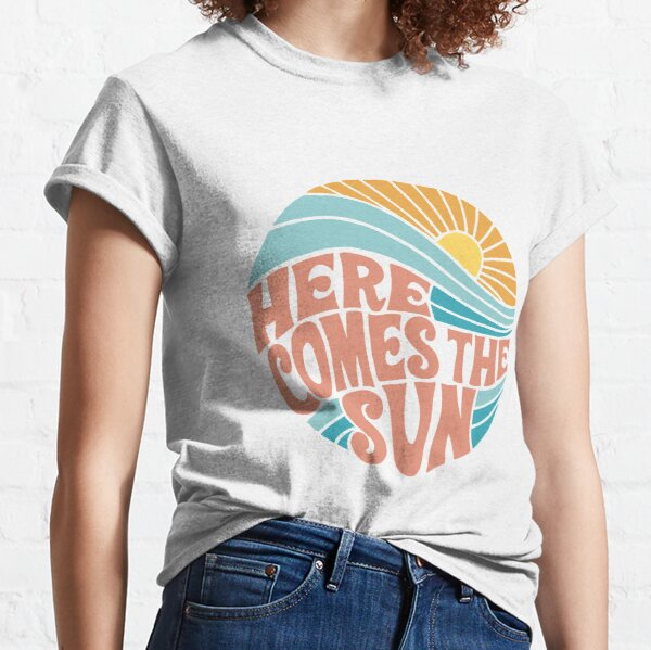Groovy Here Comes the Sun Classic T-Shirt