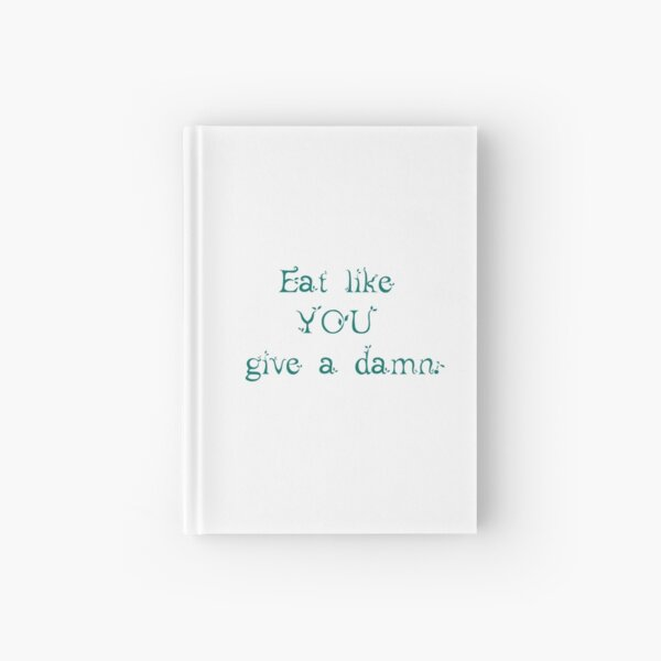 Eat like you give a damn Hardcover Journal
