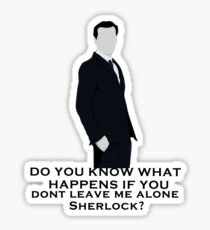Do you know what happens if you dont leave me alone sherlock? Sticker