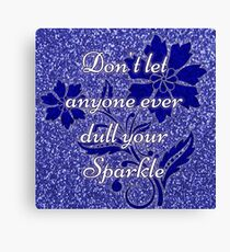 Don't let anyone ever dull your sparkle blue Canvas Print
