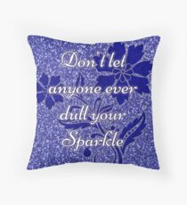 Don't let anyone ever dull your sparkle blue Throw Pillow