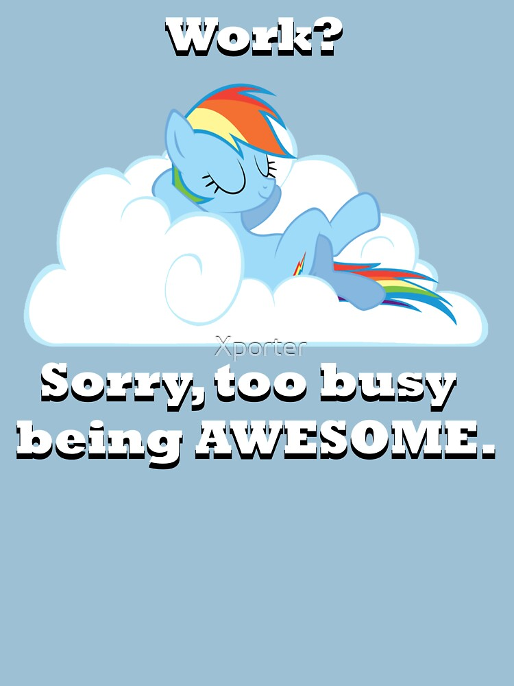 Too busy being awesome by Xporter