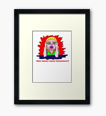 Was today really necessary? Framed Print