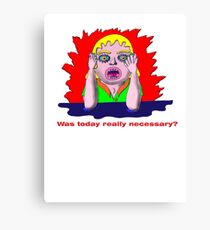 Was today really necessary? Canvas Print