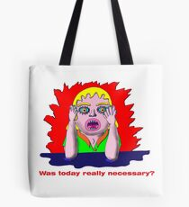Was today really necessary? Tote Bag