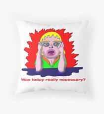 Was today really necessary? Throw Pillow