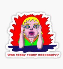 Was today really necessary? Sticker