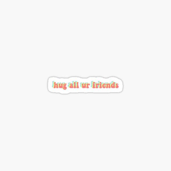 hug all ur friends Sticker