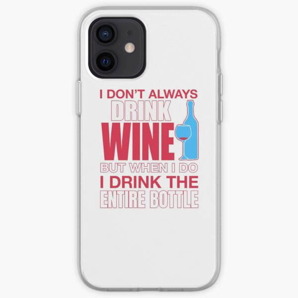I Don't Always Drink Wine, But When I Do, I Drink The Entire Bottle  iPhone Soft Case