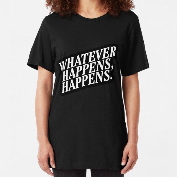 """Whatever Happens, Happens"" White Text Slim Fit T-Shirt"