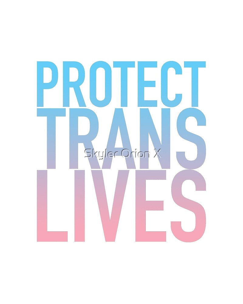 Protect Trans Lives by Skyler Ray