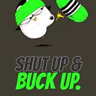 Shut Up & Buck Up! v.1 by afatpenguinshop