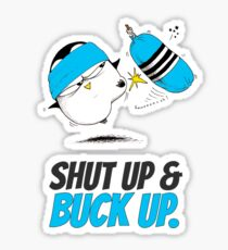 Shut Up & Buck Up! v.2 Sticker