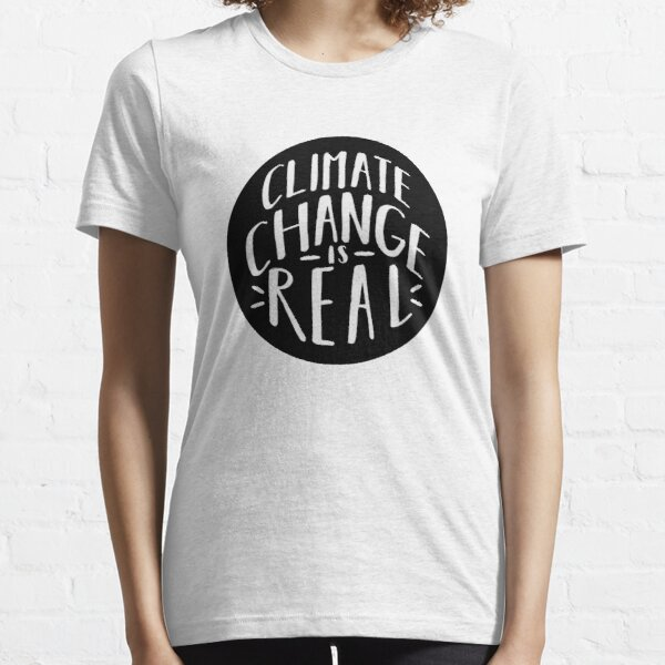 Climate Change Is Real Essential T-Shirt