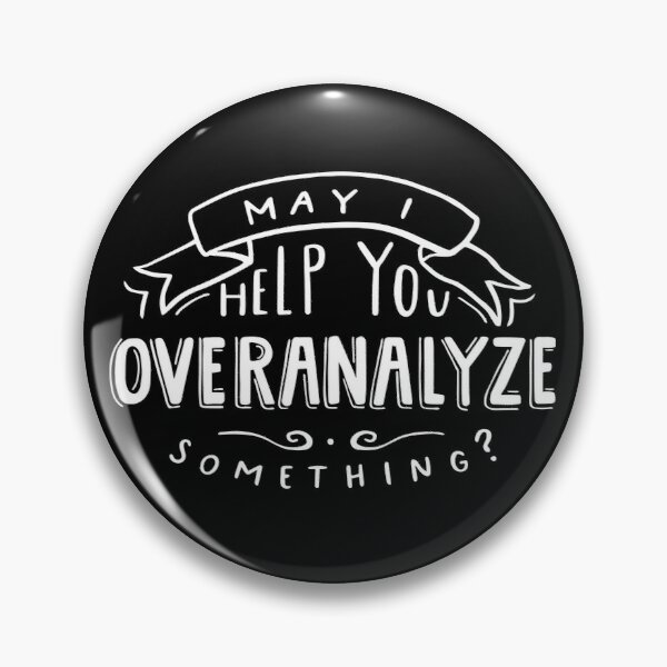 May I Help You Overanalyze Something? Pin