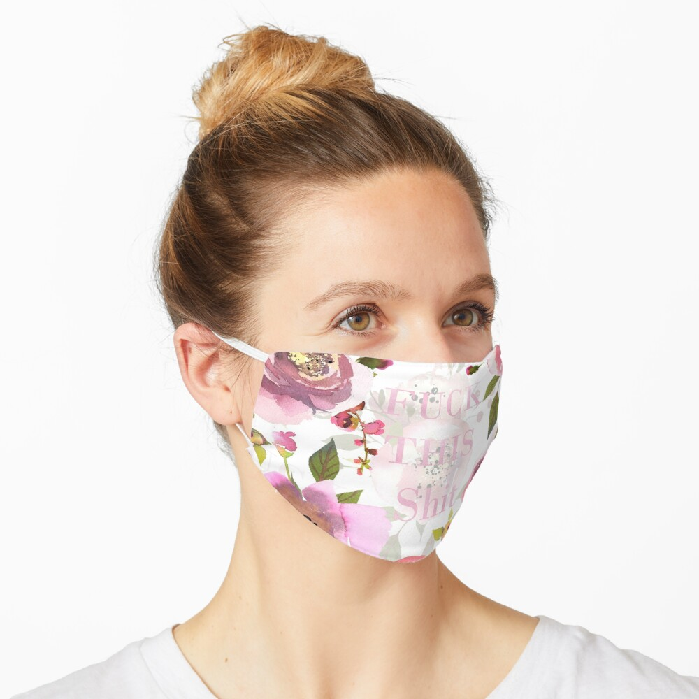 Fuck this shit - pink floral  Mask