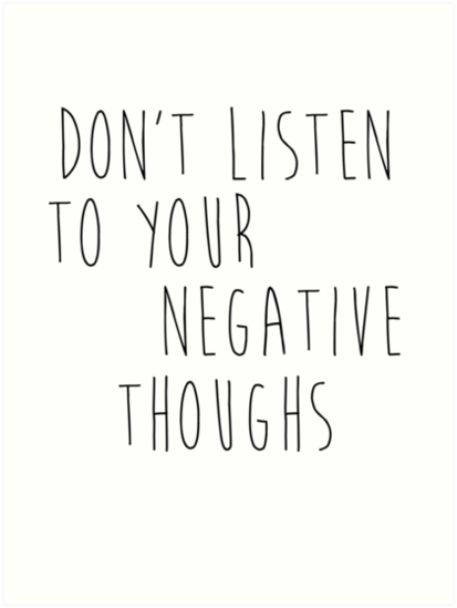 don t listen to your negative thoughs art prints by mariapuraranoai