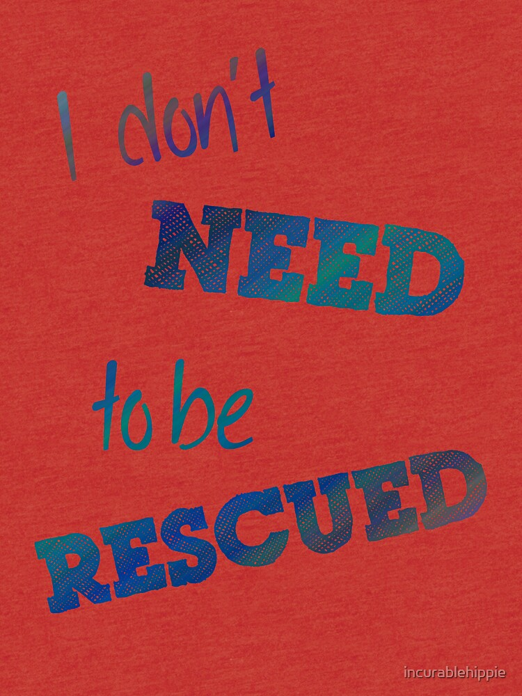 I Don't Need to Be Rescued (on light) by incurablehippie