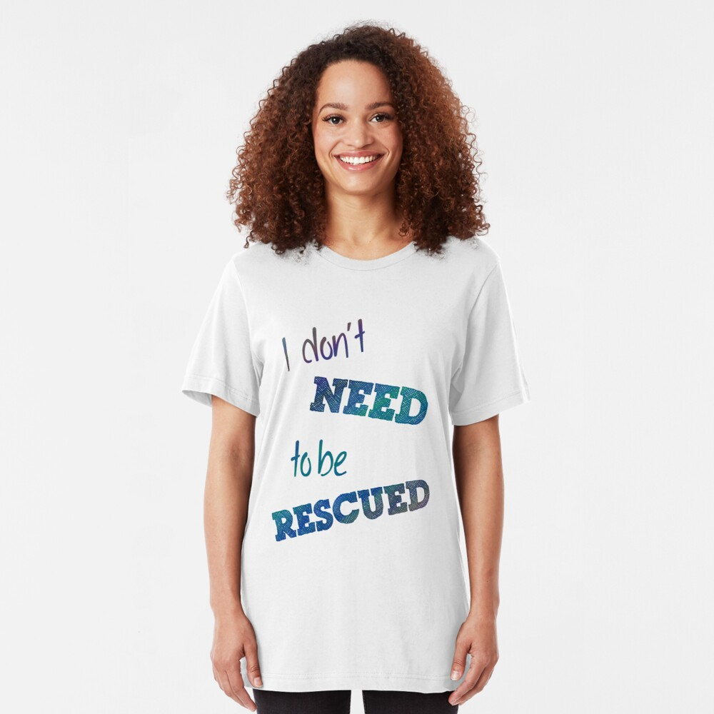 I Don't Need to Be Rescued (on light) Slim Fit T-Shirt