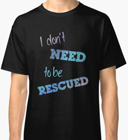 I Don't Need to Be Rescued (on dark) Classic T-Shirt