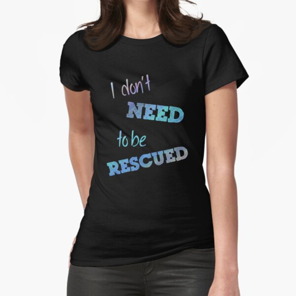 I Don't Need to Be Rescued (on dark) Fitted T-Shirt